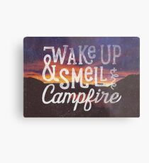 wake up & smell the campfire Metal Print