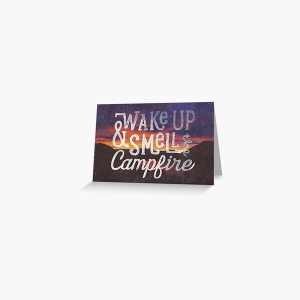 wake up and smell the campfire Greeting Card