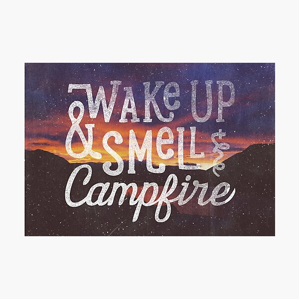 wake up and smell the campfire Photographic Print