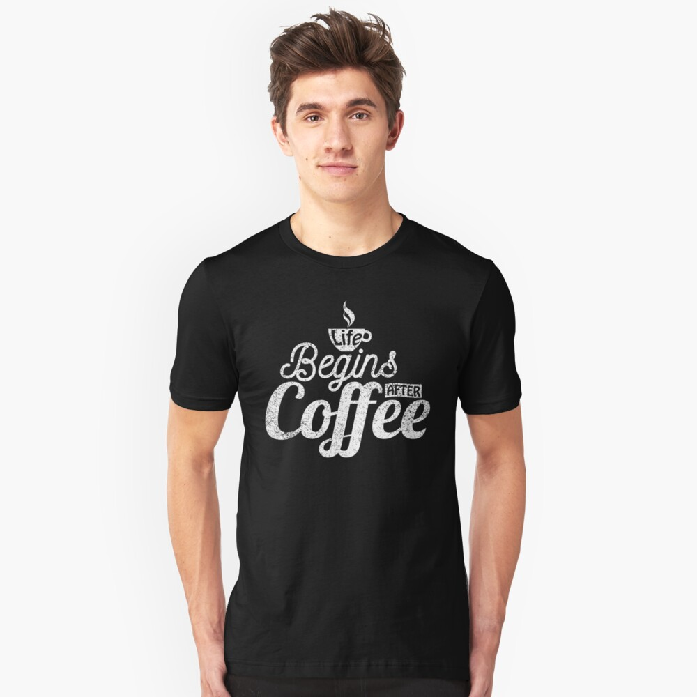 Life Begins After Coffee Unisex T-Shirt Front