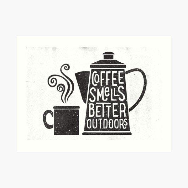 Coffee Smells Better Art Print