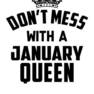 Dont Mess With A January Queen by vanpynguyen