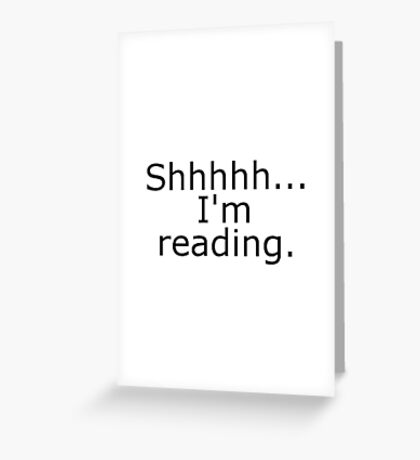 Shhhhh... I'm reading Greeting Card