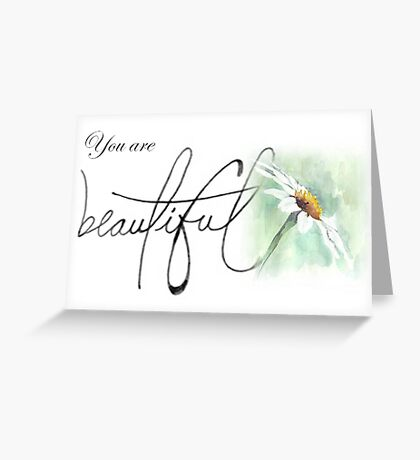 You are beautiful... Greeting Card