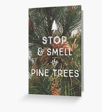 STOP & SMELL THE PINE TREES Greeting Card