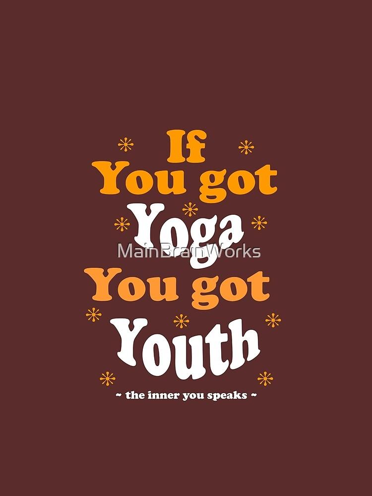 If You Got Yoga You Got Youth by MainBrainWorks