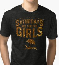 Saturdays Are For The girls Shirt Tri-blend T-Shirt