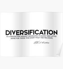 diversification, ignorance - warren buffett Poster