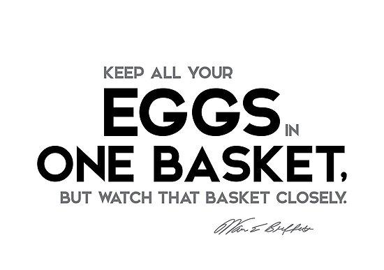 your eggs in one basket - warren buffett by razvandrc