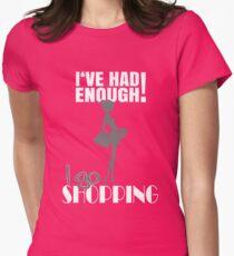 I´ve had enough! I go shopping T-Shirt