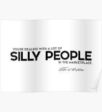 silly people in the marketplace - warren buffett Poster