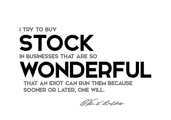 buy wonderful stock in businesses - warren buffett by razvandrc