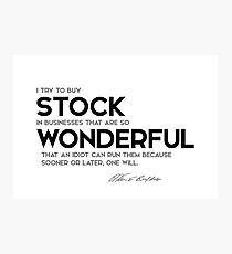 buy wonderful stock in businesses - warren buffett Photographic Print