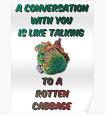 A Conversation With You Is Like Talking To A Rotten Cabbage Poster