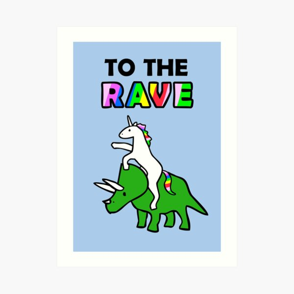 To The Rave! (Unicorn Riding Triceratops) Art Print