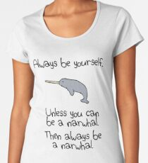 Always Be Yourself, Unless You Can Be A Narwhal Women's Premium T-Shirt