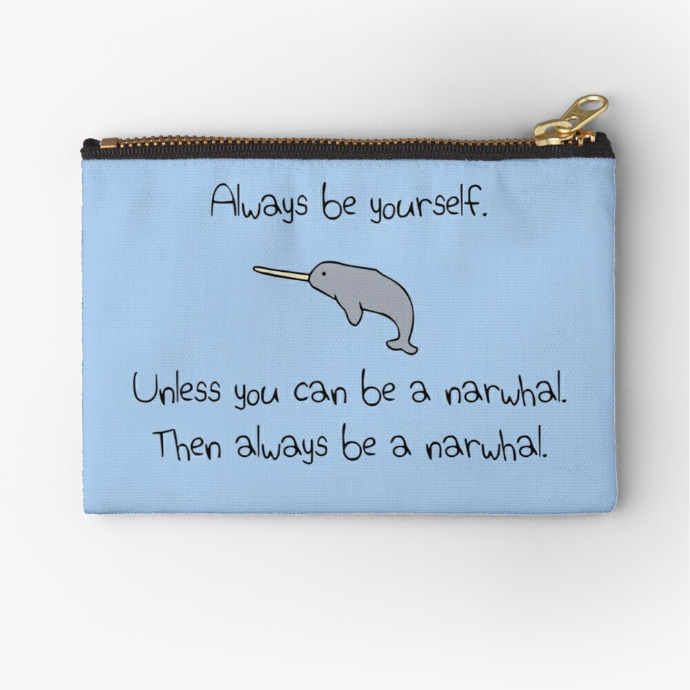 Always Be Yourself, Unless You Can Be A Narwhal Zipper Pouch