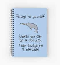 Always Be Yourself, Unless You Can Be A Narwhal Spiral Notebook