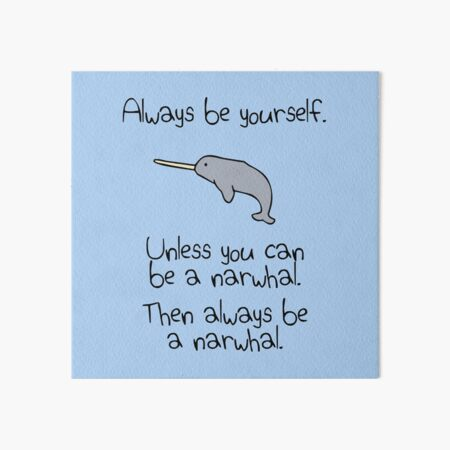 Always Be Yourself, Unless You Can Be A Narwhal Art Board Print
