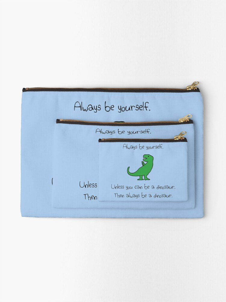 Alternate view of Always Be Yourself, Unless You Can Be A Dinosaur Zipper Pouch