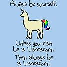 Always Be Yourself, Unless You Can Be A Llamacorn by jezkemp