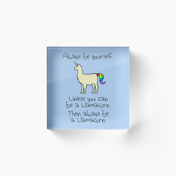 Always Be Yourself, Unless You Can Be A Llamacorn Acrylic Block