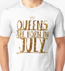 Queens Legends are born in july  Unisex T-Shirt