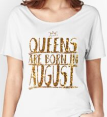 Queens Legends are born in august  Women's Relaxed Fit T-Shirt