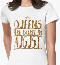 Queens Legends are born in august  Womens Fitted T-Shirt
