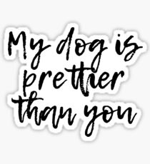 My dog is prettier Sticker