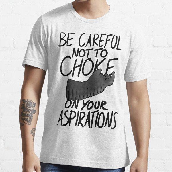 Seien Sie vorsichtig, um nicht auf Ihrer Aspirations - Light Edition zu würgen Essential T-Shirt