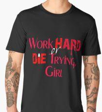Work Hard or Die Trying, Girl Men's Premium T-Shirt