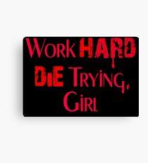Work Hard or Die Trying, Girl Canvas Print