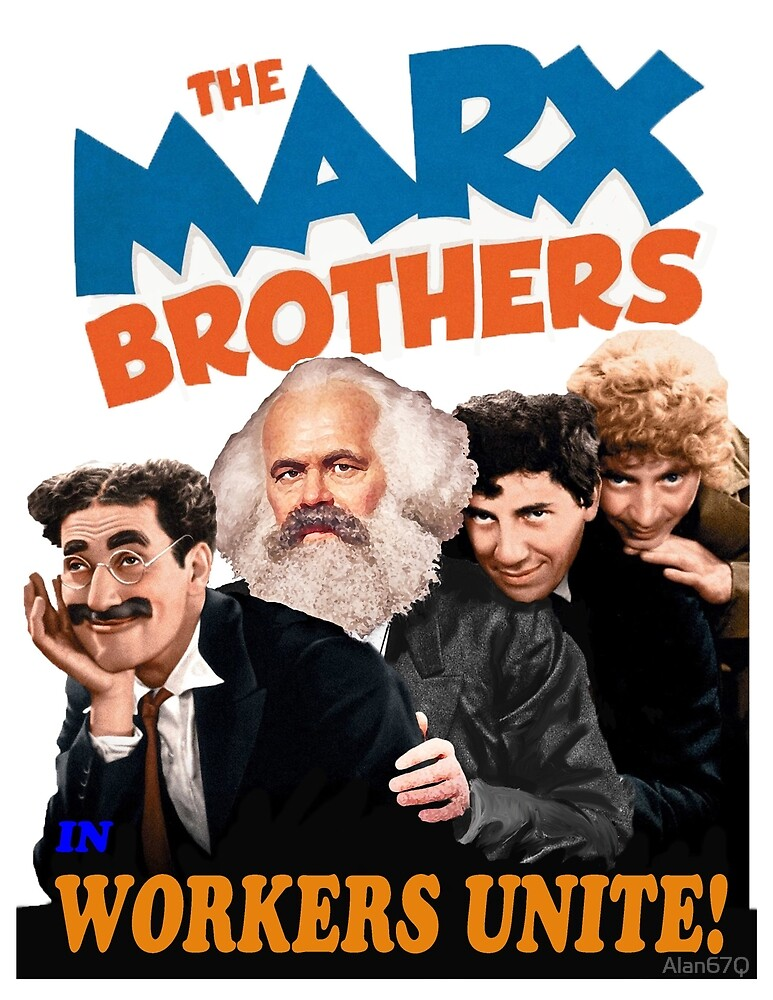 "Marx brothers in ""workers unite"" by Alan67Q"