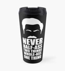 Never Half-Ass Two Things Travel Mug