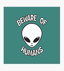 Beware of Humans Photographic Print