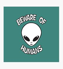 Beware of Humans Photographic Print