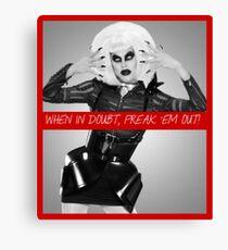 RPDR - Sharon Needles: When In Doubt, Freak 'Em Out Canvas Print