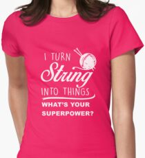 I TURN STRING INTO THINGS Womens Fitted T-Shirt