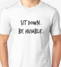 Sit Down. Be Humble. Unisex T-Shirt