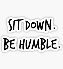 Sit Down. Be Humble. Sticker