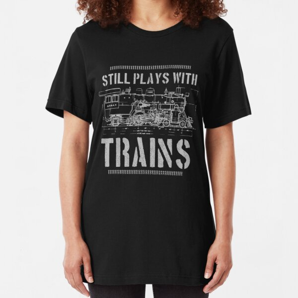 Still Plays With Trains Model Railroad Locomotive Slim Fit T-Shirt