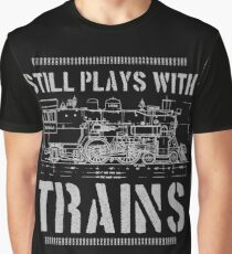 Still Plays With Trains Model Railroad Locomotive Graphic T-Shirt