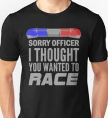 Sorry Officer Street Racing Shirt Drag Race Funny Outlaw Unisex T-Shirt