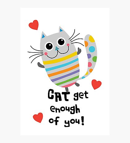 CAT Get Enough of You  Photographic Print