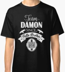 Team Damon Since Hello Brother. Classic T-Shirt