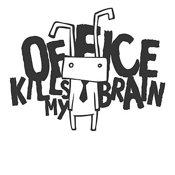 Office Management: Office Kills My Brain by lol-tshirts