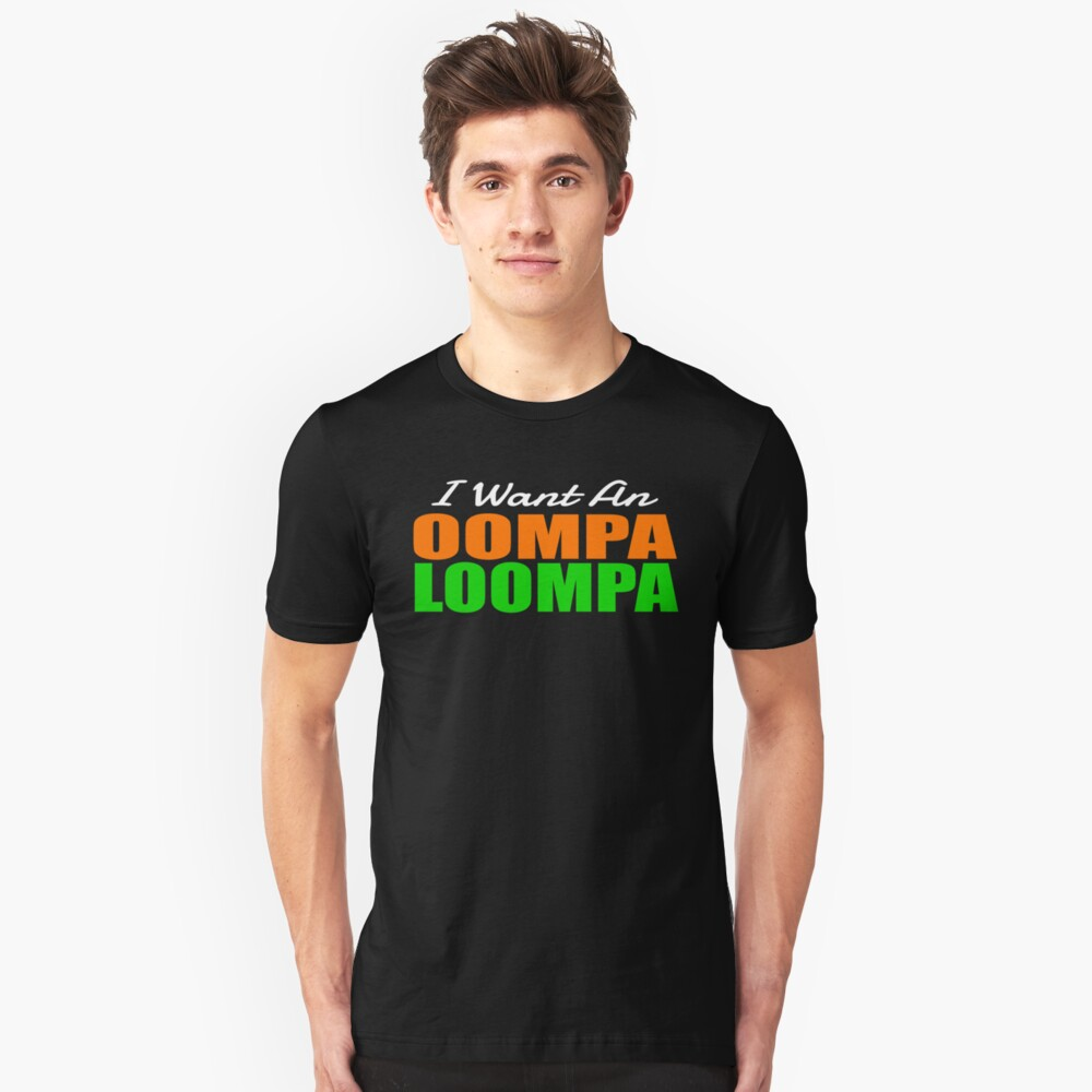 I Want An Oompa Loompa Unisex T-Shirt Front