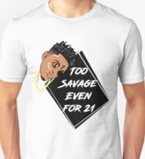 TOO SAVAGE EVEN FOR 21 Unisex T-Shirt