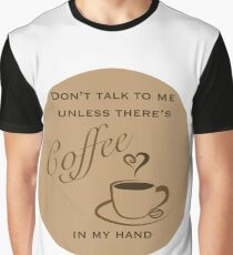 Don't Talk to Me Unless There's coffee in my hand  Graphic T-Shirt